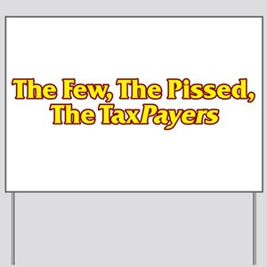 The Few, The Pissed, The TaxPayers Yard Sign