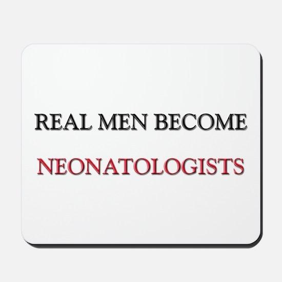 Real Men Become Neonatologists Mousepad