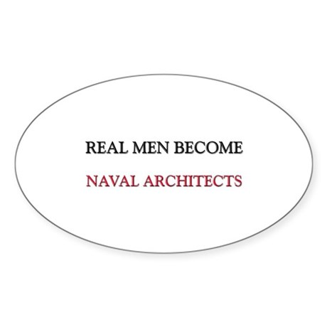 Real Men Become Naval Architects Oval Decal