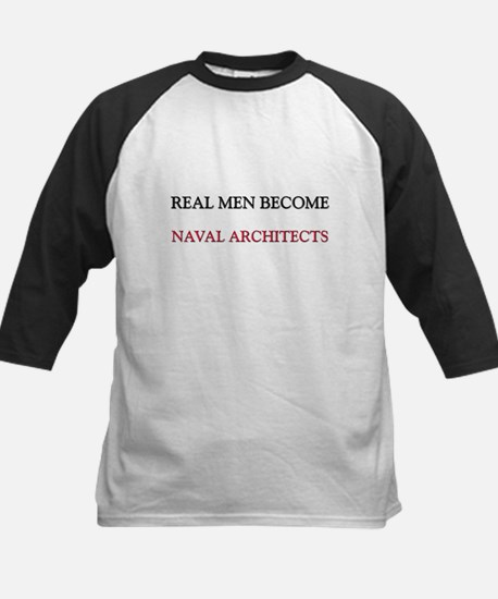 Real Men Become Naval Architects Kids Baseball Jer