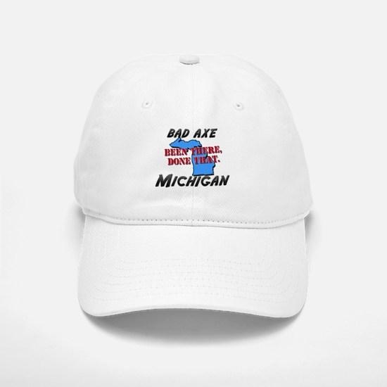 bad axe michigan - been there, done that Baseball Baseball Cap