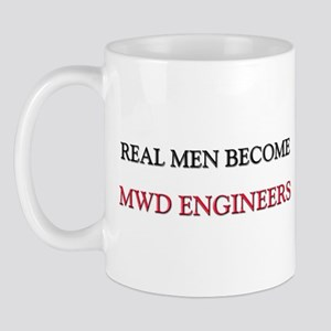 Real Men Become Mwd Engineers Mug