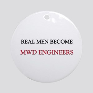 Real Men Become Mwd Engineers Ornament (Round)