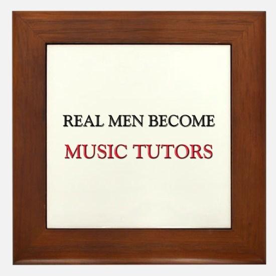 Real Men Become Music Tutors Framed Tile