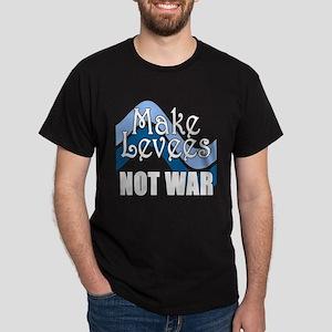 MAKE LEVEES NOT WAR Black T-Shirt