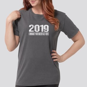 2019 I Thought You'd Never Get Here T-Shirt