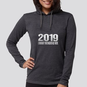 2019 I Thought You'd Never Long Sleeve T-Shirt