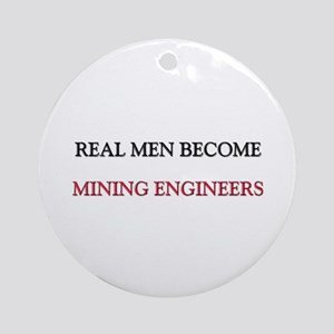 Real Men Become Mining Engineers Ornament (Round)