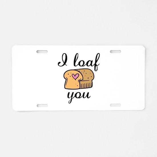 I Loaf You Aluminum License Plate