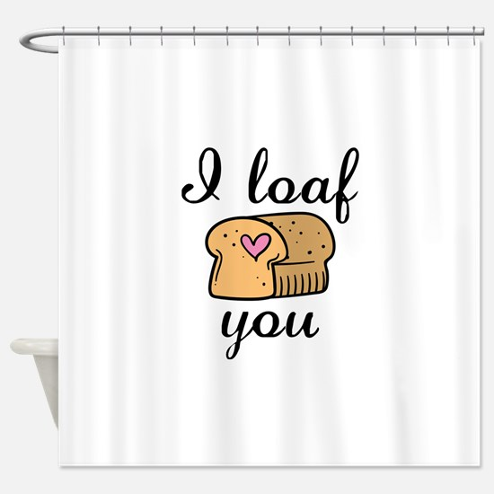 I Loaf You Shower Curtain