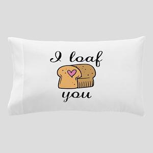 I Loaf You Pillow Case