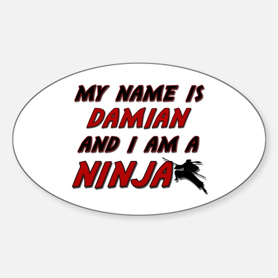 my name is damian and i am a ninja Oval Decal