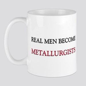 Real Men Become Metallurgists Mug