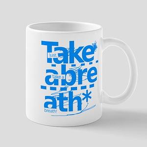 Take A Breath. Mug