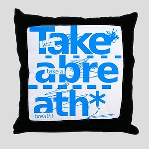 Take A Breath. Throw Pillow
