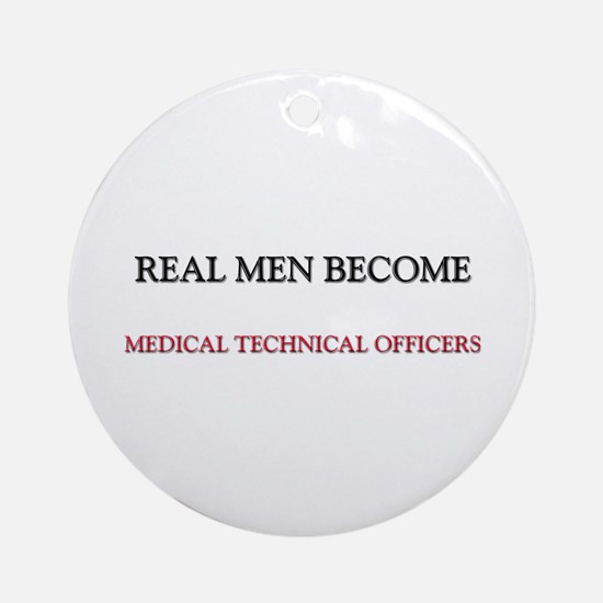 Real Men Become Medical Technical Officers Ornamen