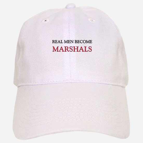 Real Men Become Marshals Baseball Baseball Cap