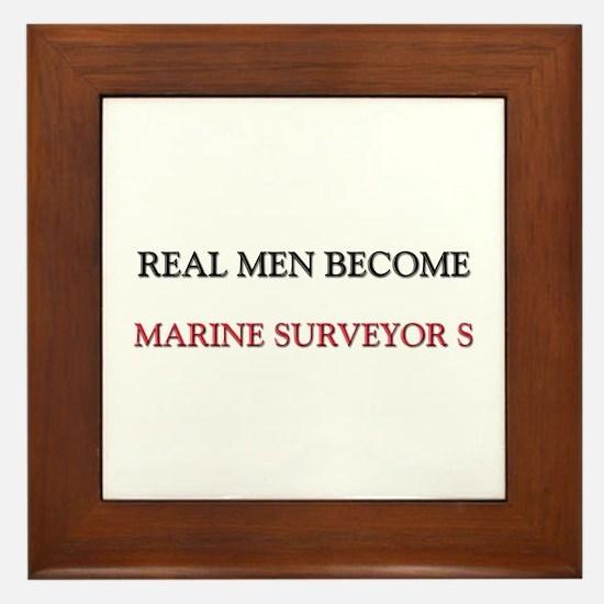 Real Men Become Marine Surveyor S Framed Tile