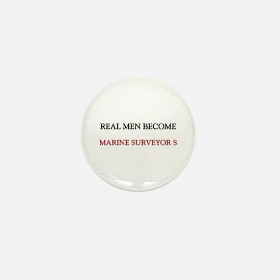 Real Men Become Marine Surveyor S Mini Button