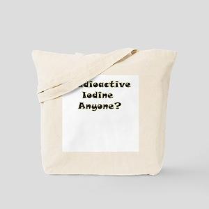 Radioative Iodine Anyone? Tote Bag