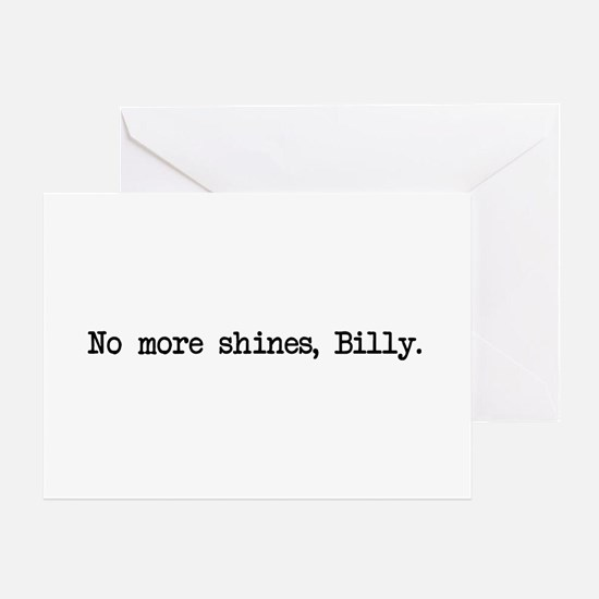 No More Shines Billy Greeting Cards