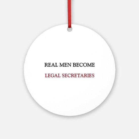 Real Men Become Legal Secretaries Ornament (Round)