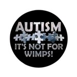 "Autism: Not For Wimps! 3.5"" Button (100 pack)"