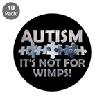 "Autism: Not For Wimps! 3.5"" Button (10 pack)"