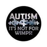 "Autism: Not For Wimps! 3.5"" Button"