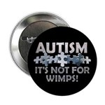 "Autism: Not For Wimps! 2.25"" Button (10 pack)"