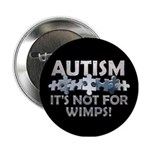 "Autism: Not For Wimps! 2.25"" Button"