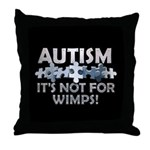 Autism: Not For Wimps! Throw Pillow