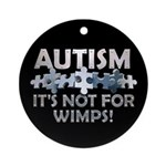 Autism: Not For Wimps! Ornament (Round)