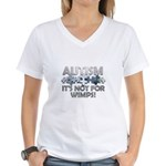 Autism: Not For Wimps! Women's V-Neck T-Shirt