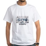 Autism: Not For Wimps! White T-Shirt