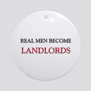 Real Men Become Landlords Ornament (Round)