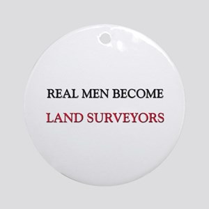 Real Men Become Land Surveyors Ornament (Round)