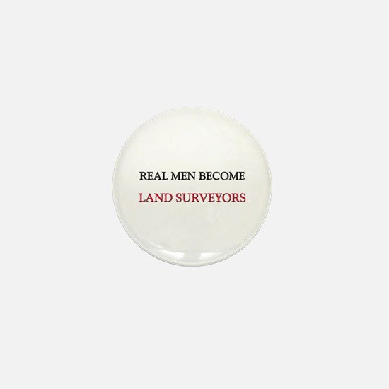 Real Men Become Land Surveyors Mini Button