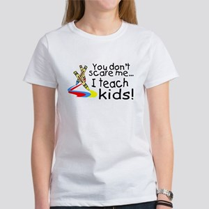 You Dont Scare Me I Teach Kids Women's T-Shirt