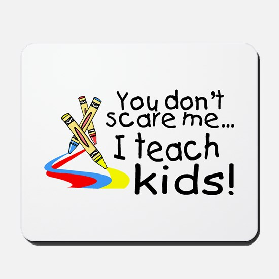 You Dont Scare Me I Teach Kids Mousepad