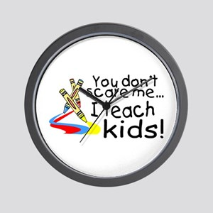 You Dont Scare Me I Teach Kids Wall Clock