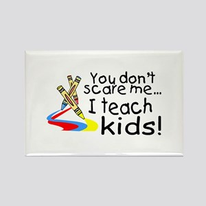 You Dont Scare Me I Teach Kids Rectangle Magnet