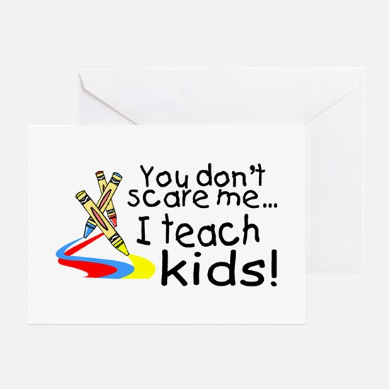 You Dont Scare Me I Teach Kids Greeting Card