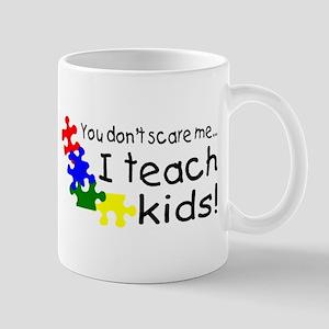 You Dont Scare Me I Teach Kids Mug