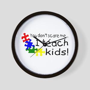 You Dont Scare Me I Teach Kids Wall Clock