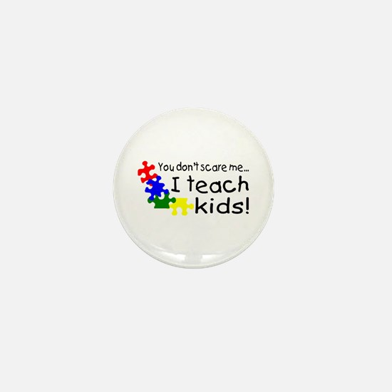 You Dont Scare Me I Teach Kids Mini Button