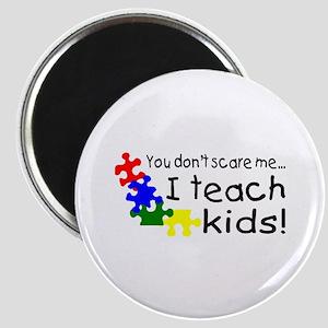 You Dont Scare Me I Teach Kids Magnet