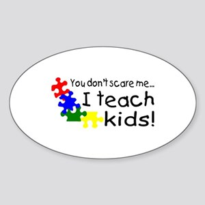 You Dont Scare Me I Teach Kids Oval Sticker