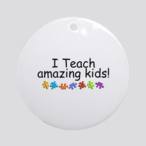 I Teach Amazing Kids Ornament (Round)