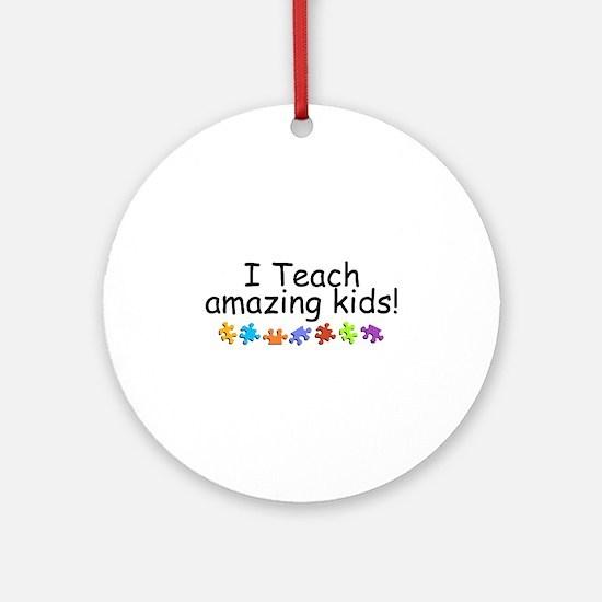 I Teach Amazing Kids Ornament (Round)